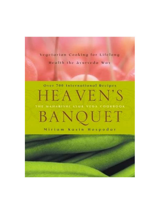 Heavens Banquet: The Maharishi Ayurvedic Cookbook