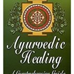 ayurvedic, healing, comprehensive, guide