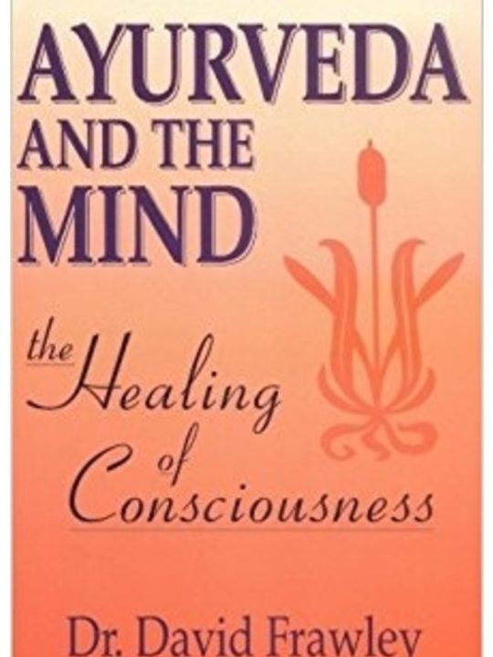 ayurveda, mind, healing, conciousness, dr dvid frawley